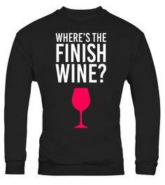 """# Where Is The Finish Wine T-Shirt Gift, Women Running Apparel .  Special Offer, not available in shops      Comes in a variety of styles and colours      Buy yours now before it is too late!      Secured payment via Visa / Mastercard / Amex / PayPal      How to place an order            Choose the model from the drop-down menu      Click on """"Buy it now""""      Choose the size and the quantity      Add your delivery address and bank details      And that's it!      Tags: Where is the Finish…"""
