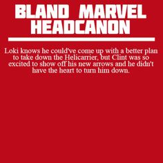 Yeah bloody right, nice try, Clint, Loki.
