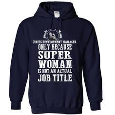 Business Development Manager Only Because Super Woman Is Not Am Actual Job Title T-Shirts, Hoodies