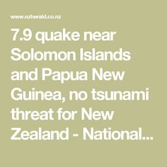 7.9 quake near Solomon Islands and Papua New Guinea, no tsunami threat for New Zealand - National - NZ Herald News