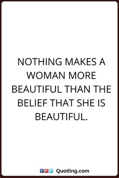 beauty quotes Nothing makes a woman more beautiful than the belief that she is beautiful.