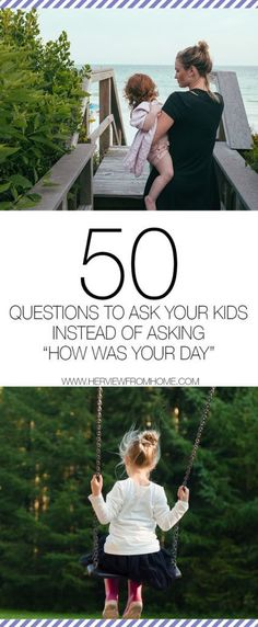 """50 Questions To Ask Your Kids Instead Of Asking """"How Was Your Day"""" – Her View From Home"""