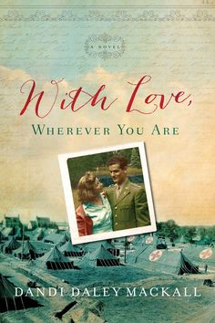 """With Love, Wherever You Are by Dandi Daley Mackall. """"Uplifting and endearing, With Love, Wherever You Are tells the real-life story of the WWII romance between the author's parents. With spunk and humor, Frank and Helen navigate the hardships, loss, and dangers of war. Dandi Daley Mackall paints a sweet but accurate picture, and I was hooked. Thoroughly engaging!"""" ~Sarah Sundin"""