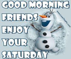 Good Morning Enjoy Your Saturdau quotes quote frozen saturday saturday quotes olaf happy saturday saturday quote