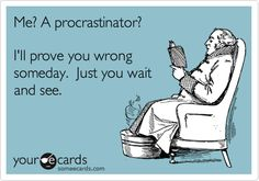 me? a procrastinator?! haa!