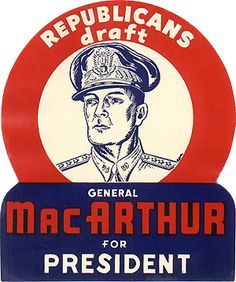 It was expected that General Douglas MacArthur would seek the Republican presidential nomination in 1948, but as he was serving in Japan at the time he couldn't campaign. Supporters submitted him in the Wisconsin primary, but he was never an official candidate.