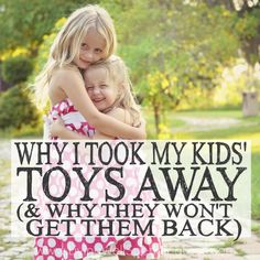 Why I Took My Kids' Toys Away - Interesting idea to start teaching more contentment in children