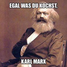 Karl kocht nur nicht selbst! ;)                                                                                                                                                      Mehr