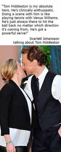 Scarlett Johansson talking about Tom Hiddleston (http://www.gq-magazine.co.uk/article/tom-hiddleston-interview-and-pictures-thor-dark-world )