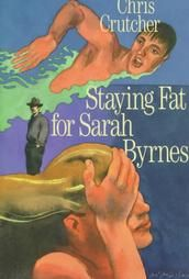 Staying Fat for Sarah Byrnes ~ Chris Crutcher  I read this a long time ago in middle school and liked it a lot...must reread, cuz I don't remember it!  (Check!)