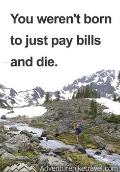 """""""You weren't born to just pay bills and die."""" #hiking #quotes #adventurequotes #inspirationalquotes #hike #hikingquotes Hiking Quotes, Travel Quotes, Franklin Falls, Winter Hiking, Get Outdoors, Adventure Quotes, Round Trip, Mountain Landscape, Wonders Of The World"""