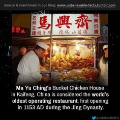 """"""" Ma Yu Ching's Bucket Chicken House in Kaifeng, China is considered the world's oldest operating restaurant, first opening in 1153 AD during the Jing Dynasty. """""""