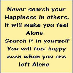 Never search for your happiness in others