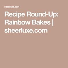 Recipe Round-Up: Rainbow Bakes | sheerluxe.com