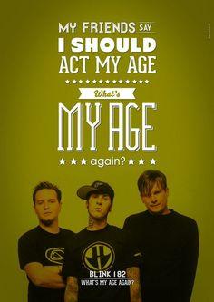 what's my age again lyrics blink 182 Blink 182 - What's my age again? Music Love, Music Is Life, Good Music, My Music, Song Quotes, Music Quotes, Best Quotes, Blink 182 Lyrics, Broken Lyrics