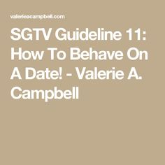 SGTV Guideline 11: How To Behave On A Date! - Valerie A. Campbell
