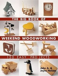 The Big Book of Weekend Woodworking: 150 Easy ProjectsScouter Mom