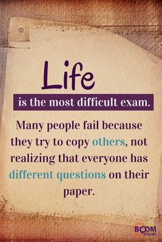 Life is the most difficult exam. Many people fail because they try to copy others, not realizing that everyone has different questions on their paper. Love Me Quotes, Words Quotes, Quotes To Live By, Journey Quotes, Life Quotes, Exam Prayer, Meaningful Quotes, Inspirational Quotes, Interesting Quotes