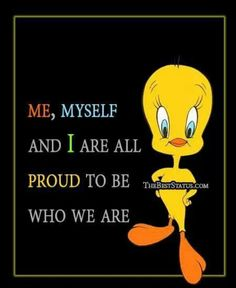 I never lack for compatible company when I have me and myself, :o) Cartoon Quotes, Cartoon Pics, Funny Quotes, Life Quotes, Cartoon Characters, Attitude Quotes, Tweety Bird Quotes, Favorite Cartoon Character, Bible Verses Quotes