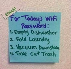 Parenting tip: make chores fun.turn up the music and dance laugh when doing chores and reward them with the wifi password! Wifi Password, Computer Password, Parenting 101, Foster Parenting, Funny Parenting, Parenting Styles, Parenting Quotes, Parenting Classes, Parenting Done Right