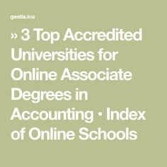 3 Top Accredited Universities for Online Associate Degrees in Accounting Accredited Universities, Schools, Accounting, University, Tops, School, Community College, Colleges