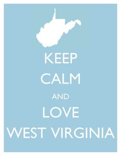 Keep Calm and Love West Virginia. Oh yeah! Virginia Hill, Virginia Homes, Keep Calm And Love, My Love, Country Girls, Country Roads, Quotes About Everything, Take Me Home, Camping Life