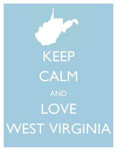 Keep Calm and Love West Virginia .... Damn right