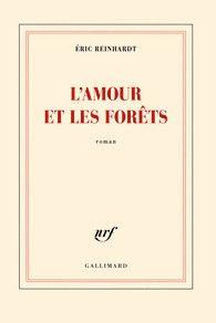 L'amour et les forêts, Éric Reinhardt, Gallimard --- Allons dans la forêt.