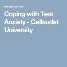 Coping with Test Anxiety - Gallaudet University