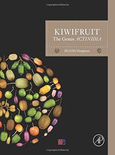 Kiwifruit: The Genus ACTINIDIA by Hongwen Huang