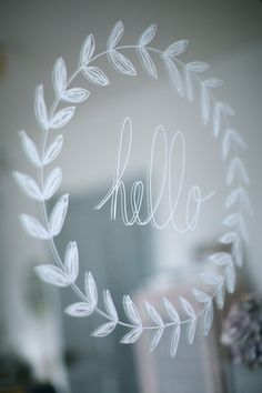 Inspiration: write hello on your mirror with a white window marker. Could also do this on a glass jar with different wording.