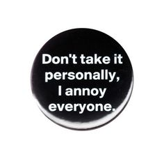 Don t Take It Personally I Annoy Everyone Pinback Button Badge Pin Rude Humour
