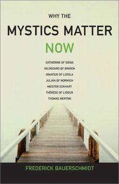 Why The Mystics Matter Now by Frederick Bauerschmidt