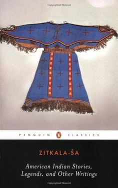 American Indian Stories, Legends, and Other Writings (Penguin Classics) by Zitkala-Sa
