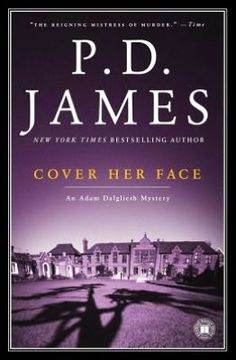 Cover Her Face: An Adam Dalgliesh Mystery by PD James.