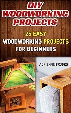 DIY Woodworking Projects: 20 Easy Woodworking Projects For Beginners: (Woodworking Projects to Make with Your Family, Making Fun and Creative Projects, . projects, wooden toy plans, wooden ships) by Adrienne Brooks Wood Projects For Beginners, Beginner Woodworking Projects, Woodworking Guide, Woodworking Skills, Woodworking Magazine, Wood Working For Beginners, Custom Woodworking, Diy Wood Projects, Teds Woodworking