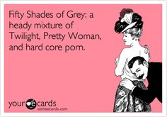 Fifty Shades of Grey: a heady mixture of Twilight, Pretty Woman, and hard core porn.
