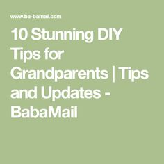 10 Stunning DIY Tips for Grandparents   Tips and Updates - BabaMail