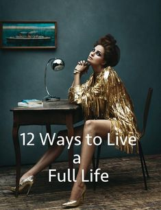 """12 Ways to Live a Full Life  """"I think everybody should get rich and famous and do everything they ever dreamed of so they can see that it's not the answer."""" – Jim Carrey"""