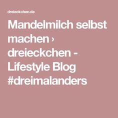 Mandelmilch selbst machen › dreieckchen - Lifestyle Blog #dreimalanders