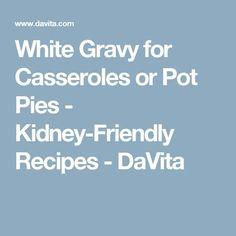 White Gravy for Casseroles or Pot Pies - White Gravy for Casseroles or Pot Pies – Kidney-Friendly Recipes – DaVita La mejor imagen sobre - Davita Recipes, Kidney Recipes, Diet Recipes, Diabetes Recipes, Renal Diet Food List, Dialysis Diet, Salt Free Recipes, Cheap Recipes
