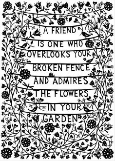"""A Friend is one who overlooks your broken fence and admires the flowers in your garden."" Relationship quotes and inspirational quotes. These quotes can be helpful to support your relationship goals, advice, tips and ideas for happy friendships, and happy relationships. For more great inspiration follow us at 1StrongWoman."