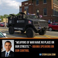 "Obama ""Weapons of war have no place on our streets."" --->Buys 2,717 of these 'Mine Resistant Protected' vehicles for service on the streets of the United States."