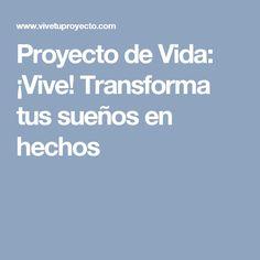 Proyecto de Vida: ¡Vive! Transforma tus sueños en hechos