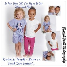 Racism is Taught, Teach Love