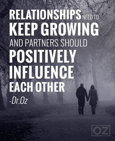 Relationships need to keep growing and partners should positively influence each other. - Dr. Oz