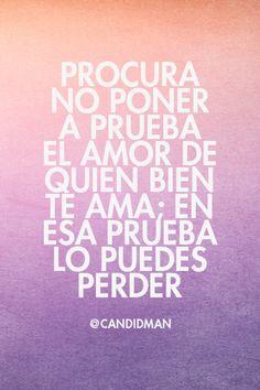 """""""Procura no poner a prueba el #Amor de quien bien te ama; en esa prueba lo puedes perder"""". @candidman #Frases #Desamor"""