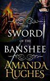 Free Kindle Book -   The Sword of the Banshee (Bold Women of the 18th Century Series Book 3) Check more at http://www.free-kindle-books-4u.com/literature-fictionfree-the-sword-of-the-banshee-bold-women-of-the-18th-century-series-book-3/