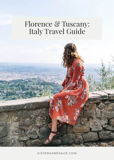 Florence & Tuscany: Italy Travel Guide | Sisters & Sage #italytravel