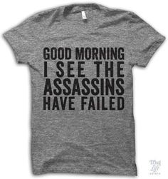 Good morning I see the assassins have failed. Digitally printed on an athletic tri-blend t-shirt. You'll love it's classic fit and ultra-soft feel. 50% Polyester / 25% Rayon / 25% Cotton. Each shirt i
